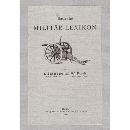 Scheibert / Porth: Illustrirtes Militär- Lexikon